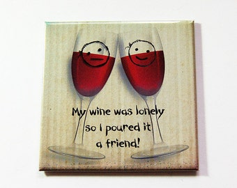 Wine Magnet, Funny Magnet, Red Wine Magnet, Fridge magnet, magnet, Stocking Stuffer, Wine Lover, Oenophile, wine was lonely (5367)