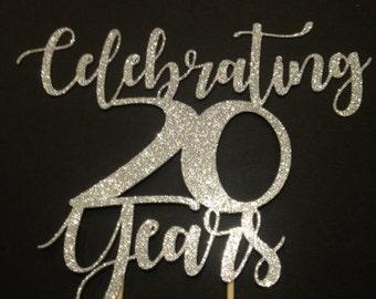 Celebrating 20 Years! (Or Any Year!) / Anniversary / Birthday Cake Topper in Sparkling Glitter!