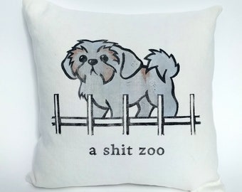 A Shih Tzu in A Shit Zoo Cushion Cover