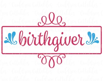 Birthgiver SVG Cut File - Funny Mom Clipart - Mother DXF EPS Png File for Electronic Cutter - Diecut Machine Digital File - Instant Download