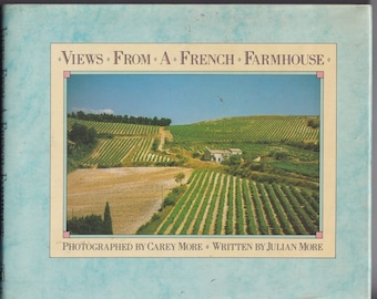 Views from a French Farmhouse  by Julian More, Photography by Carey More, A Seasonal View of the French Countryside (1985)