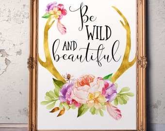Inspirational art Wild and beautiful Floral Gold foil Deer Antlers Boho decor Tribal printable  Nursery art Teen Room Motivational quote