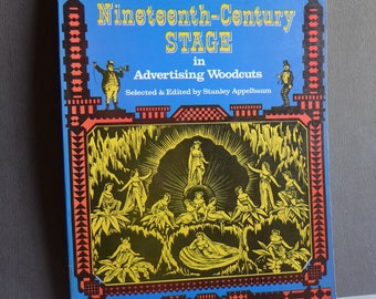 Scenes From The 19th Century Stage in Advertising Woodcuts, Edited by Stanley Appelbaum, Dover Book, 1977. Theatrical Art 19th Century Stage
