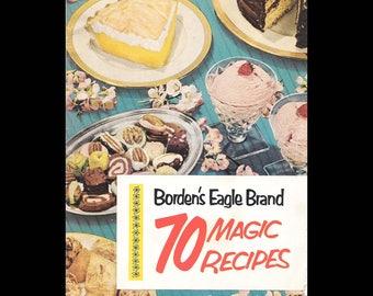 Borden's Eagle Brand 70 Magic Recipes - Vintage Recipe Book c. 1952 - The Borden Company - Culinary Arts - Retro Kitchen - Cook Book