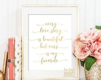 """Every Love Story is Beautiful, but Ours is My Favorite  - PRINTABLE ART - 8x10"""" - Instant Download - Inspirational Quote - Gold Foil Look"""