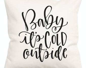 Baby it's cold outside farmhouse pillow cover
