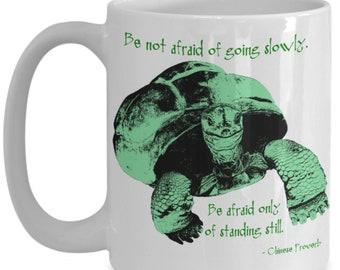 Do not fear going slowly, fear only standing still mug