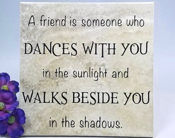 A friend is someone who dances with you  - saying, quote, tile with stand, friend, inspirational