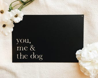 You, Me & The Dog Metal Sign