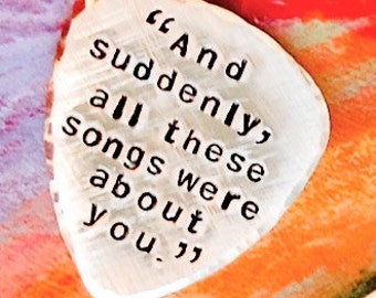 Personalized Guitar Pick - Add Your Lyric Plectrum Plectron - Personalized Hand Stamped Guitar Pick, And Suddenly These Songs Were About You