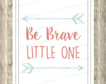 Be Brave Little One ~ Nursery Decor ~ Baby Room ~ Mint Coral ~ INSTANT DOWNLOAD Digital Print ~ Room Decor ~ Wall Art ~ Digital