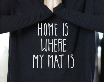 Home Is Where My Mat Is - Yoga Top - Yoga Tops - Yoga Shirt - Yoga Shirts - Yoga Long Sleeve - Long Sleeve Yoga Top - Gift For Yoga Lover