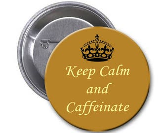 """1.5 inch pin with quote:""""Keep calm and caffeinate"""""""
