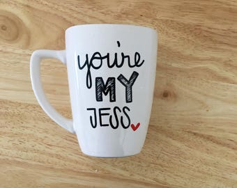You're my Jess Mug. New Girl Inspired Mug. Jessica Day Mug.