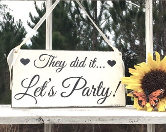 WEDDING SIGNS | They did it...Let's PARTY! | Bride and Groom | Mr and Mrs | Wood Wedding Signs | 6 x 11.5