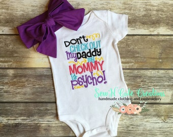 Don't check out my Daddy my Mommy is Psycho, Daddy, Daddys Girl, Mommy, Handsome Daddy, Embroidery, Applique