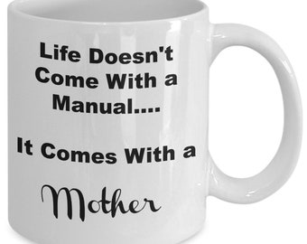 mothers day mug - Life Doesn't Come With a Manual It Comes With a Mother - perfectmomgifts