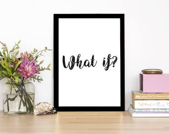 What If?, PRINTABLE ART, Wall Art, Cute, Inspirational, Home Decor, Quote Prints, 33x41, 8x10