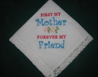 Mother Handkerchief - Mother of the Bride Handkerchief - Mothers Day Handkerchief - First My Mother Forever My Friend Handkerchief - 193