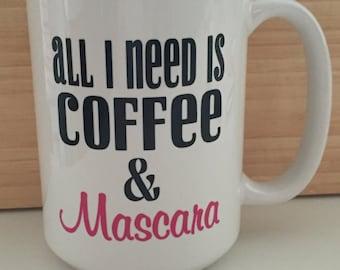 All I need Is Coffee & Mascara handmade Mug