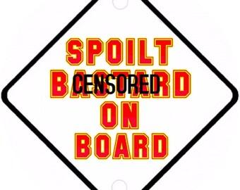 Car On Board sign -Spoilt Bast**d on Board Aluminium sign
