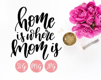Hand Lettered Home Is Where Mom Is SVG PNG JPEG Cutting file Instant Download Cricut Silhouette Cutting File