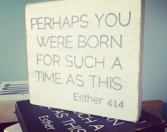 "Esther 4:14 - Hand Painted Quote Block - Shelf/Ledge/Desk ""Perhaps you were born for such a time as this"""