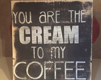 You are the cream to my coffee- wood sign