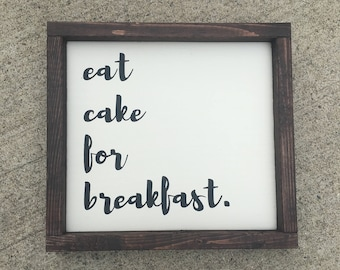 Eat cake for breakfast painted solid wood sign