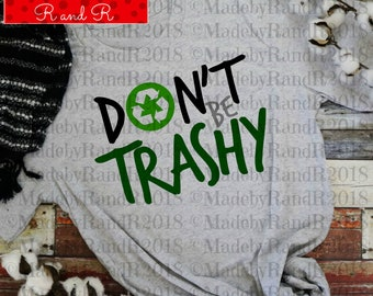 Don't Be Trashy T-Shirt | T-Shirts | Bella+Canvas | T-Shirt | HTV shirt | Graphic Tee | Graphic Shirt | Earth Day | Recycle Reduce Reuse