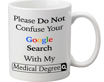 Please Do Not confuse your Google Search with my medical degree, Novelty mug