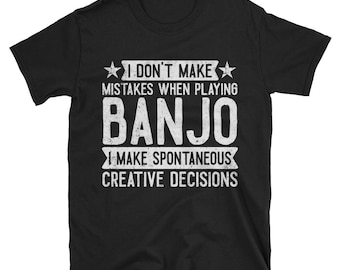 I Don't Make Mistakes When Playing Banjo T-Shirt, Funny Banjo Player