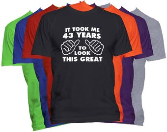 Birthday T Shirt 43 Birthday Gift Shirt It Took Me Years To Look This Good Funny Birthday T Shirt Gift
