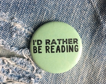 I'd Rather Be Reading, book pin, reader button, 1.5 inch pin back button, 37 mm pinback button
