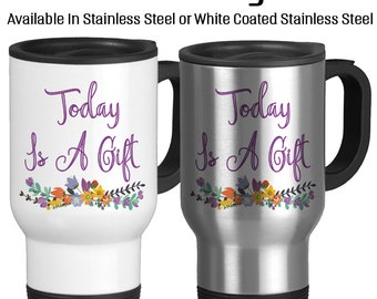 Travel Mug, Today Is A Gift, Gift Idea, Stainless Steel 14 oz Coffee Cup, Inspirational mug, Motivational mug, Optimism mug, Optimism gift