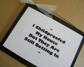 Childproofed My House But They Are Still Getting In Funny Humor Sign Signs