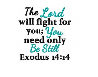 The Lord Will Fight For You; You Need Only Be Still Exodus 14:14  - Religious Christian Bible Verse Machine Embroidery Design - 4x4