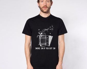 Smoke'em If You Got 'Em  Short And Long Sleeve Beekeeping Shirts