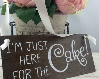 I'm Just Here For The Cake Sign-12'' x 5.5'' Sign-Wedding Sign-Wedding Country Chic Sign-Rustic Sign