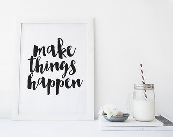 """PRINTABLE Art """"Make Things Happen"""" Typography Art Print Make it Happen Black and White Inspirational Quote Motivational Quote apartment art"""