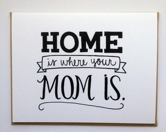 Home Is Where Your Mom Is - Hand Lettered Greeting Card