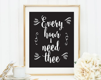 Every Hour I Need Thee Christian Wall Art Hymn Wall Art Printable Art Black and White Typography Inspirational Wall Art Apartment Decor