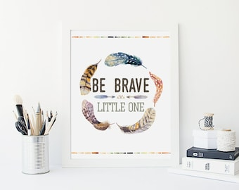 Be Brave Little One - Baby Boy Feather Print - Feather Nursery Baby Decor - Modern Boho Nursery Decor - Feather Tribal Print