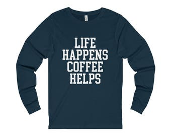 Life Happens Coffee Helps T-Shirt Long Sleeve Shirt Womens Mens