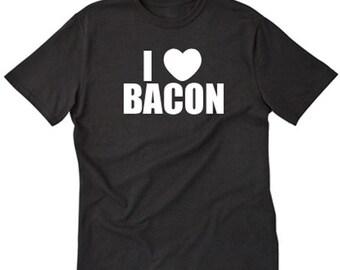 I Love Bacon T-shirt Funny Hilarious Bacon Lover Tee Shirt