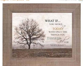Sale What If You Woke Up Today With Only THe Things You Thanked God For Yesterday Inspirational Home Decor Art Sign Framed Art