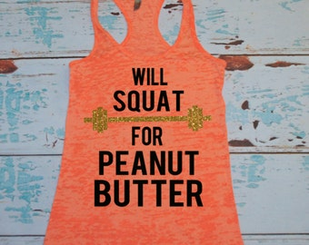 Will Squat For Peanut Butter. lifting tank. gym shirt. workout tank. workout shirts. burnout tank top. squat. squats. exercise clothes