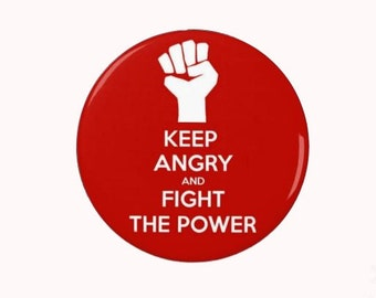 Keep Angry and Fight the Power  Badge/Magnet -  Human Rights - Workers Rights - Immigration - Protest