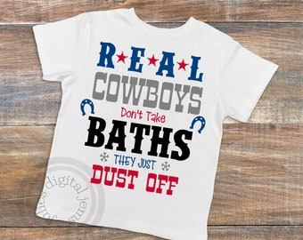 Real Cowboys SVG, Real cowboys don't take baths, Real cowboys, Baths svg, Cowboys don't take baths, Cowboy shirt, Cowboy svg, dust off