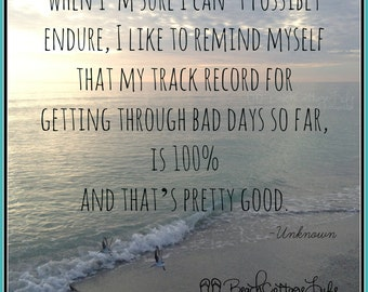 100% On particularly rough days - I like to remind myself that my track record is 100 percent and that's pretty good Uplifting Encouragement